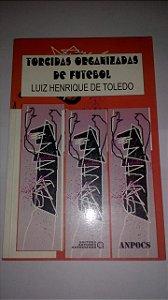 Torcidas organizadas de futebol - Luiz Henrique de Toledo