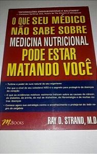 O que seu médico não sabe sobre medicina nutricional pode estar matando você - Ray Strand