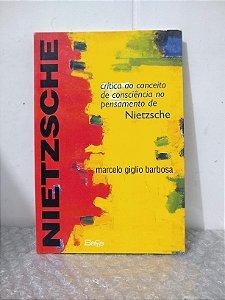 Crítica ao Conceito de Consciência no Pensamento de Nietzsche - Marcelo Giglio Barbosa