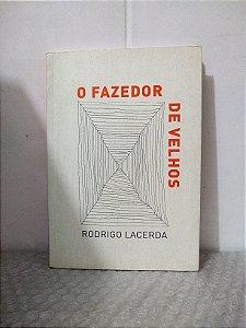 O Fazedor de Velhos - Rodrigo Lacerda - Cosac Naify