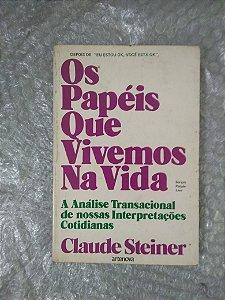 Os Papéis Que Vivemos na Vida - Claude Steiner