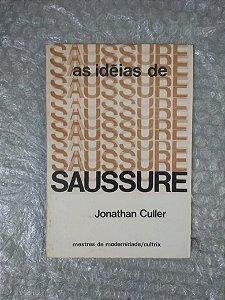 As Idéias de Saussure - Jonathan Culler