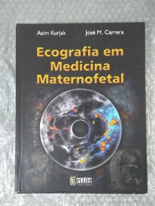 Ecografia em Medicina Maternofetal - Asim Kurjak e José M. Carrera
