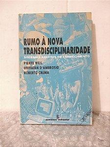 Rumo à Nova Transdisciplinaridade - Pierre Weil e outros