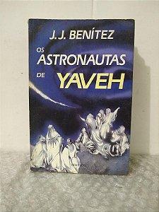 Os Astronautas de Yaveh - J. J. Benítez