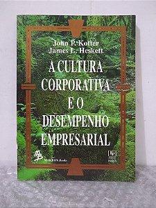 A Cultura Corporativa e o Desempenho Empresarial - John P. Kotter e James L. Heskett