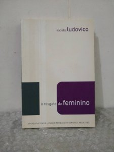 O Resgate do Feminino - Isabelle Ludovico