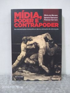 Mídia, Poder e Contrapoder - Dênis de Moraes, Ignacio Ramonet e Pascual Serrano