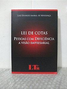 Lei de Cotas: Pessoas com Deficiência - A Visão Empresarial - Luiz Eduardo Amaral de Mendonça
