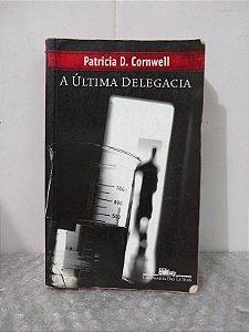 A Última Delegacia - Patricia D. Cornwell