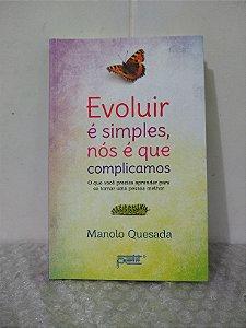 Evoluir é Simples, nós é que Complicamos - Manolo Quesada
