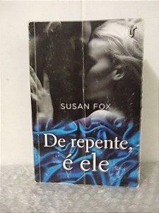De Repente, é Ele - Susan Fox (excelente)