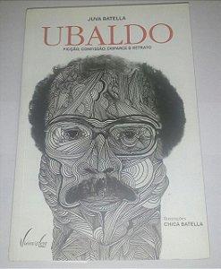 Ubaldo - Ficção, confissão, disfarce e retrato - Juva Batella