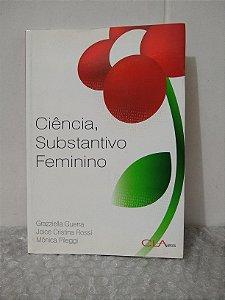 Ciência, Substantivo Feminino - Grazziella Guerra, Joice Cristina Rossi e Mônica Pileggi