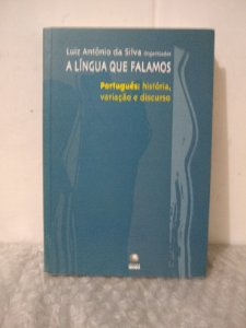 A Língua que Falamos - Luiz Antônio da Silva (org.)
