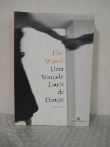 Uma Vontade Louca de Dançar - Élie Wiesel