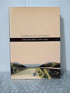 Com Esse Ódio e Esse Amor - Maria José Silveira