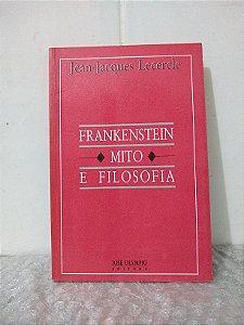 Frankenstein: Mito e Filosofia - Jean-Jacques Lecercle