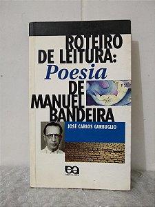 Roteiro de Leitura: Poesia de Manuel Bandeira - José carlos Garbuglio