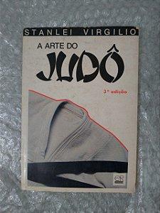 A Arte do Judô - Stanlei Virgilio