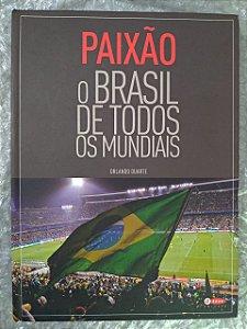 Paixão  O Brasil de Todos Os Mundiais - Orlando Duarte
