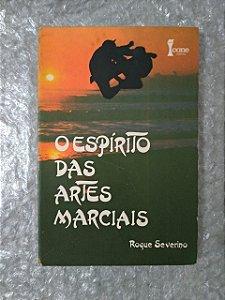 O Espírito das Artes Marciais - Roque Severino