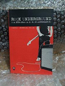 Rock Underground: Uma Etnografia do Rock Alternativo - Pablo Ornelas Rosa