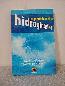 A Prática da Hidroginástica - Cesar Augusto Delgado e Shirley Nogueira Delgado