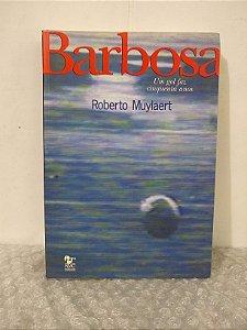 Barbosa: Um Gol Faz Cinquenta Anos - Roberto Muylaert