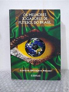 Os Melhores Jogadores de Futebol do Brasil - Luciano Ubirajara Nassar