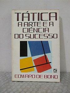Tática: A Arte e a Ciência do Sucesso - Edward de Bono