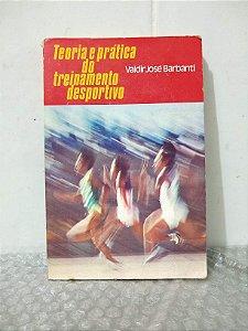 Teoria e Prática do Treinamento Desportivo - Valdir José Barbanti