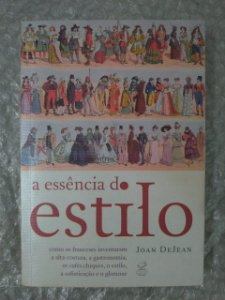 A Essência do Estilo - Joan Dejean