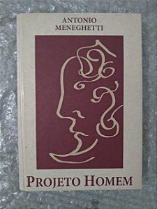 Projeto Homem - Antonio Meneghetti