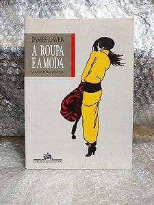 A Roupa e a Moda - James Laver