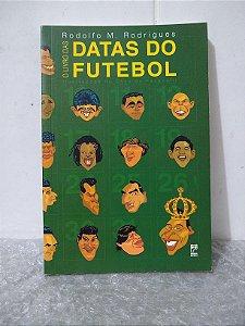 O Livro das Datas do Futebol - Rodolfo M. Rodrigues