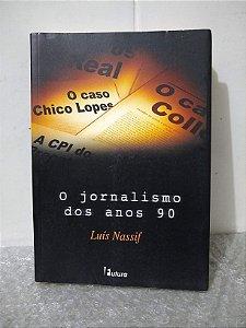 O Jornalismo dos Anos 90 - Luís Nassif