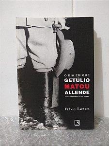 O Dia Em Que Getúlio Matou Allende e Outras Novelas do Poder - Flávio Tavares