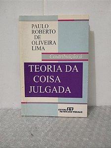 Contribuição à Teoria da Coisa Julgada - Paulo Roberto de Oliveira Lima