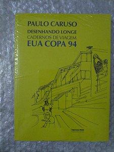 Desenhando Longe: Cadernos de Viagem - EUA Copa 94 - Paulo Caruso