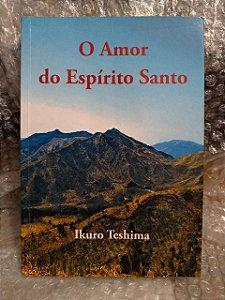 O Amor Do Espírito Santo - Ikuro Teshima