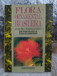 Flora Ornamental Brasileira  - José Truda Palazzo Jr. e Maria Do Carmo Both