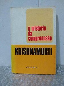 O Mistério da Compreensão - Krishnamurti