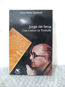 Jorge de Sena: Uma Leitura da Tradição - Ana Maria Gottardi