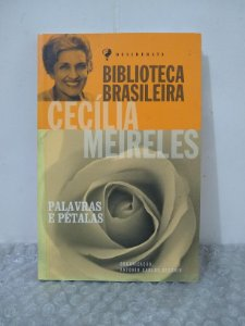 Palavras e Pétalas: Cecília Meireles - Antonio Carlos Secchin (org.)