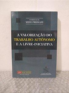 A Valorização do Trabalho Autônomo e a Livre-Iniciativa - Yone Frediani (coord.)