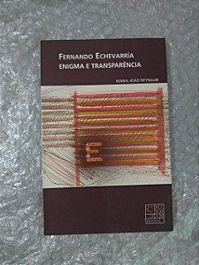 Fernando Echevarría - Enigma e Transparência - Maria João Reynaud