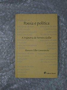 Poesia e Política - A Trajetória de Ferreira Gullar - Eleonora Ziller Camenietzki
