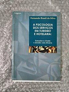 A Psicologia dos Serviços em Turismo e Hotelaria - Fernando Brasil da Silva