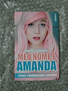 Meu Nome é Amanda - Amanda Guimarães #trans #mandycandy